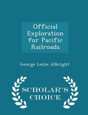 Official Exploration for Pacific Railroads - Scholar's Choice Edition