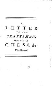 A Letter to The Craftsman, on the Game of Chess. Occasioned by His Paper of the Fifteenth of this Month: Volume 12