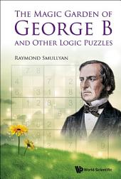 The Magic Garden Of George B And Other Logic Puzzles