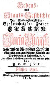 Lebens- und Staats-Geschichte der Allerdurchlauchtigsten, Grosmächtigsten Fürstin ... Maria Theresia, Königin in Ungarn und Böheim (etc.): Band 5