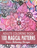 100 Magical Patterns Adult Coloring Book Stress Relieving Designs