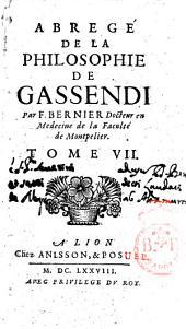 Abregé de la philosophie de Gassendi en 8 tomes. Par F. Bernier docteur en medecine de la faculté de Montpelier. Tome 1. [-8.]: Volume7