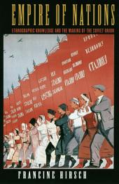 Empire of Nations: Ethnographic Knowledge and the Making of the Soviet Union