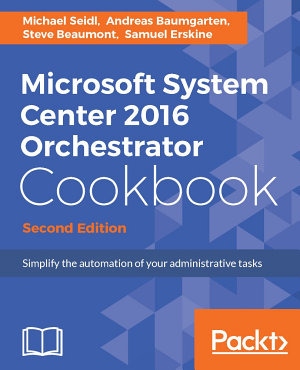 Microsoft System Center 2016 Orchestrator Cookbook PDF