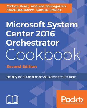 Microsoft System Center 2016 Orchestrator Cookbook