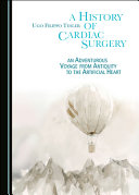 A History of Cardiac Surgery  An Adventurous Voyage from Antiquity to the Artificial Heart PDF