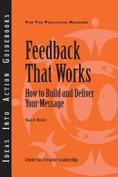 Feedback That Works: How to Build and Deliver Your Message: How to Build and Deliver Your Message