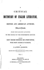 A Critical Dictionary of English Literature, and British and American Authors, Living and Deceased, from the Earliest Accounts to the Middle of the Nineteenth Century: Containing Thirty Thousand Biographies and Literary Notices, with Forty Indexes of Subjects, Volume 1