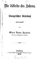 Die Weihe des Lebens: Evangelisches Gebetbuch zusammengestellt von Wilhelm Theodor Engelhardt
