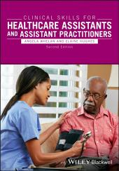 Clinical Skills for Healthcare Assistants and Assistant Practitioners: Edition 2