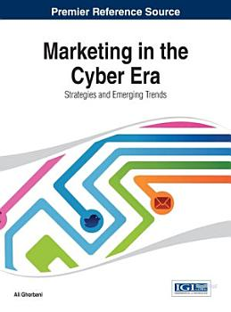 Marketing in the Cyber Era  Strategies and Emerging Trends PDF