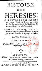 Histoire des hérésies, des autres erreurs qui ont troublé l'Eglise, et de ceux qui en ont été les auteurs... avec un traité qui résout plusieurs questions générales touchant l'hérésie, par Jean Hermant