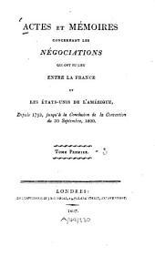 Actes et mémoires concernant les négociations qui ont eu lieu entre la France et les États-Unis de l'Amérique: depuis 1793, jusqu'à la conclusion de la Convention du 30 Septembre, 1800, Volume1