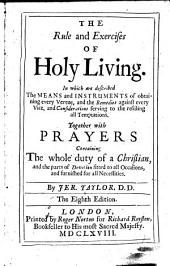 The Rule and Exercises of Holy Living: In which are Described the Means and Instruments of Obtaining Every Vertue, and the Remedies Against Every Vice, and Considerations Serving to the Resisting All Temptations. Together with Prayers Containing the Whole Duty of a Christian, and the Part of Devotion Fitted to All Occasions, and Furnished for All Necessities, Volumes 1-2