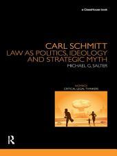 Carl Schmitt: Law as Politics, Ideology and Strategic Myth