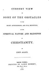 Cursory View of Some of the Obstacles to the Right Apprehension, and Full Reception, of the Spiritual Nature and Blessings of Christianity