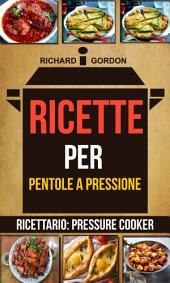 Ricette per pentole a pressione (Ricettario: Pressure Cooker)