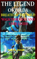 The Legend of Zelda Breath of the Wild Walkthrough and User Guide