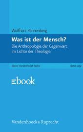 Was ist der Mensch?: Die Anthropologie der Gegenwart im Lichte der Theologie, Ausgabe 8
