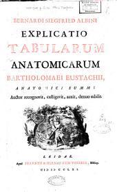 Bernardi Siegfried Albini Explicatio tabularum anatomicarum Bartholomaei Eustachii[...] auctor recognovit, castigavit, auxit, denuo edidit: Volume 2