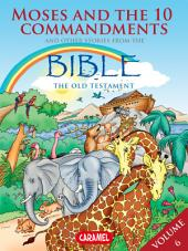 Moses, the Ten Commandments and Other Stories From the Bible: The Old Testament