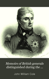 Memoirs of British generals distinguished during the peninsular war: By John William Cole, Volume 1