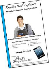 Practice the Accuplacer: Increase your score with ACCUPLACER Practice questions prepared by a dedicated team of experts