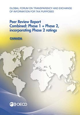 Global Forum on Transparency and Exchange of Information for Tax Purposes Peer Reviews  Canada 2013 Combined  Phase 1   Phase 2  incorporating Phase 2 ratings PDF