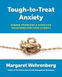 Tough To Treat Anxiety Hidden Problems Effective Solutions For Your Clients Book PDF