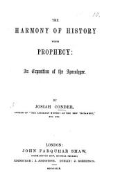 The Harmony of History with Prophecy: an Exposition of the Apocalypse