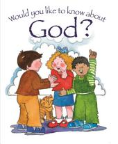 Would You Like to Know About God