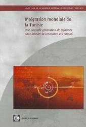 Intégration Mondiale de la Tunisie: Une Nouvelle Génération de Réformes Pour Booster la Croissance et L'Emploi