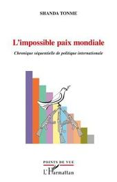 L'impossible paix mondiale: Chronique séquentielle de politique internationale