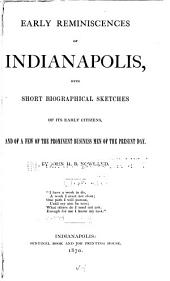 Early Reminiscences of Indianapolis: With Short Biographical Sketches of Its Early Citizens, and a Few of the Prominent Business Men of the Present Day