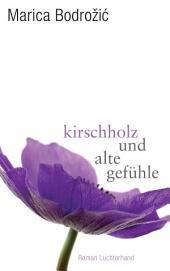 Kirschholz und alte Gefühle: Roman