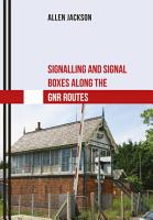 Signalling and Signal Boxes along the GNR Routes PDF