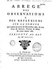 Abrégé des observations et des réflexions sur la comète qui a paru au mois de décembre 1680 et aux mois de janvier, février et mars de cette année 1681, présenté au roy par M. Cassini