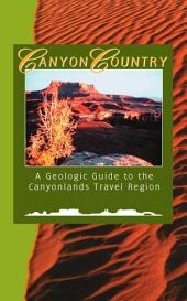 Canyon Country: A Geologic Guide to Canyonlands Travel Region
