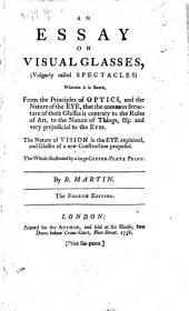 An essay on visual glasses, vulgarly called spectacles ... The fourth edition