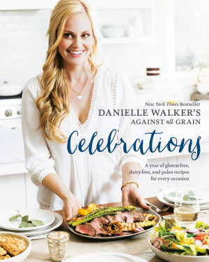 Danielle Walker s Against All Grain Celebrations