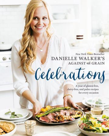 Danielle Walker s Against All Grain Celebrations PDF