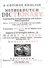 A Copious English and Netherdutch Dictionary,: Comprehending the English Language with the Low-Dutch Explication .... With an Appendix of the Names of All Kind of Beasts, Fowles ... as Also a Compendious Grammar ..., Volume 1
