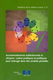Accommodements institutionnels et citoyens : cadres juridiques et politiques: pour interagir dans des