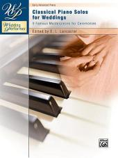 Wedding Performer: Classical Piano Solos for Weddings: 9 Famous Masterpieces for Ceremonies