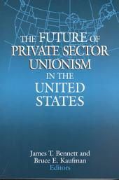 The Future of Private Sector Unionism in the United States