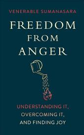 Freedom from Anger: Understanding It, Overcoming It, and Finding Joy