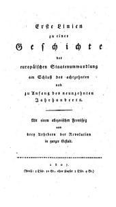 Erste Linien zu einer Geschichte der Europäischen Staatenumwandlung am Schlusse des 18. und zu Anfang des 19. Jahrhunderts