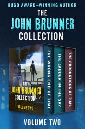 The John Brunner Collection Volume Two: The Wrong End of Time, The Ladder in the Sky, and The Productions of Time