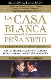 La Casa Blanca de Peña Nieto (edición actualizada): La historia que cimbró a un gobierno
