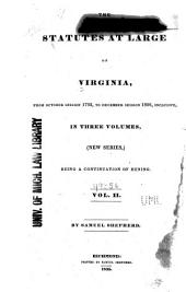 The Statutes at Large of Virginia: From October Session 1792, to December Session 1806 [i.e. 1807], Inclusive, in Three Volumes, (new Series,) Being a Continuation of Hening ...